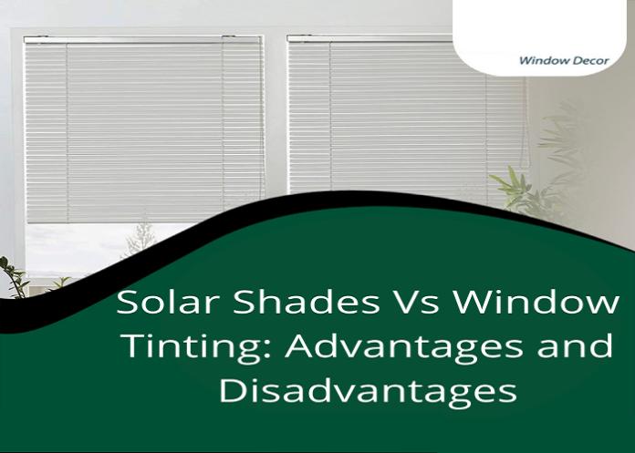 Solar Shades Vs Window Tinting Advantages and Disadvantages